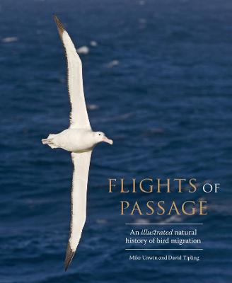 Flights of Passage: An Illustrated Natural History of Bird Migration by Mike Unwin
