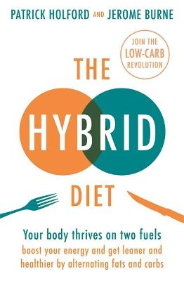 The Hybrid Diet: Your body thrives on two fuels - discover how to boost your energy and get leaner and healthier by alternating fats and carbs by Patrick Holford