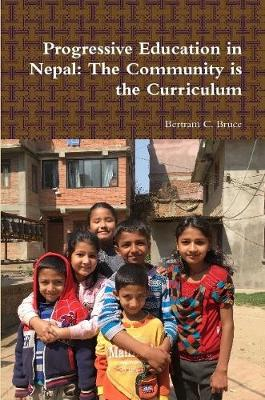 Progressive Education in Nepal: The Community is the Curriculum by Bertram C Bruce