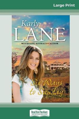 Six Ways to Sunday (16pt Large Print Edition) by Karly Lane