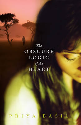The The Obscure Logic of the Heart by Priya Basil