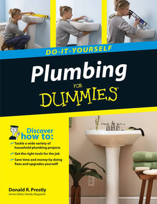 Plumbing Do-it-Yourself For Dummies by Donald R. Prestly