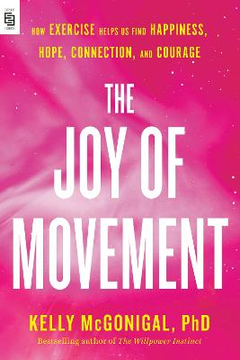 The Joy Of Movement: How Exercise Helps Us Find Happiness, Hope, Connection, and Courage book