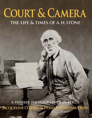 Court and Camera: The Life and Times of A.H. Stone by Jacqueline O'Brien