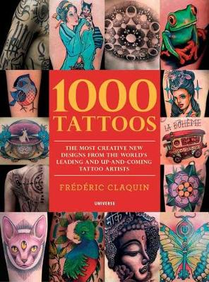 1000 Tattoos: The Most Creative New Designs from the World's Leading and Up-And-Coming Tattoo Artists book