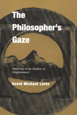 The Philosopher's Gaze by David Michael Levin