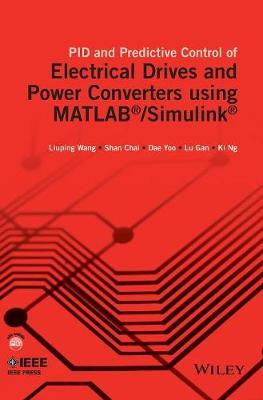 Pid and Predictive Control of Electric Drives and Power Converters Using Matlab (R)/Simulink (R) by Liuping Wang