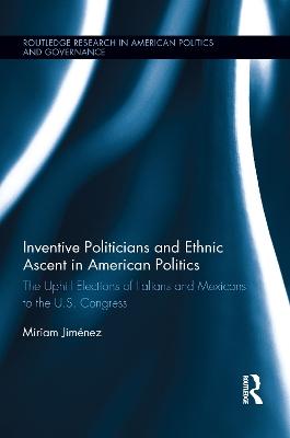 Inventive Politicians and Ethnic Ascent in American Politics book