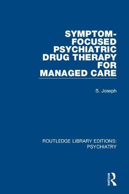 Symptom-Focused Psychiatric Drug Therapy for Managed Care by S. Joseph
