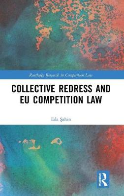 Collective Redress and EU Competition Law by Eda Sahin