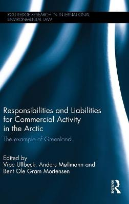 Responsibilities and Liabilities for Commercial Activity in the Arctic by Vibe Ulfbeck
