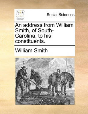 An Address from William Smith, of South-Carolina, to His Constituents by William Smith