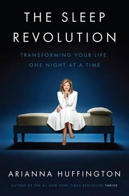The Sleep Revolution by Arianna Stassinopoulos Huffington