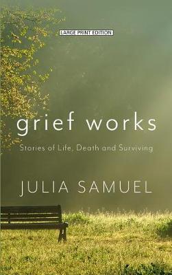 Grief Works by Julia Samuel