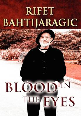 Blood in the Eyes by Rifet Bahtijaragic