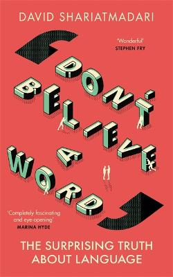Don't Believe A Word: The Surprising Truth About Language by David Shariatmadari