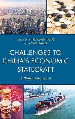 Challenges to China's Economic Statecraft: A Global Perspective by Yi Edward Yang