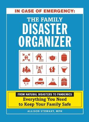 In Case of Emergency: The Family Disaster Organizer: From Natural Disasters to Pandemics, Everything You Need to Keep Your Family Safe by Allison Stewart