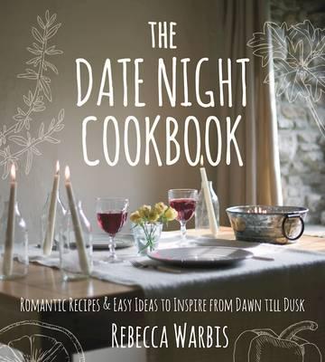 The Date Night Cookbook by Rebecca Warbis