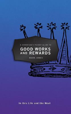 Christian's Pocket Guide to Good Works and Rewards by Mark Jones