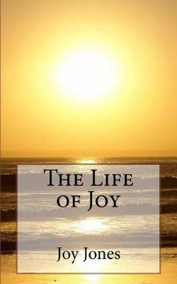 The Life of Joy by Joy Jones