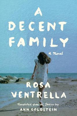A Decent Family: A Novel by Rosa Ventrella