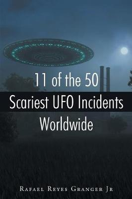 11 of the 50 Scariest UFO Incidents Worldwide book