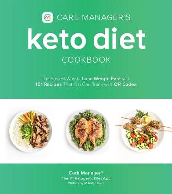 Carb Manager's Keto Diet Cookbook: The Easiest Way to Lose Weight Fast with 101 Recipes That You Can Track with QR Codes by Carb Manager