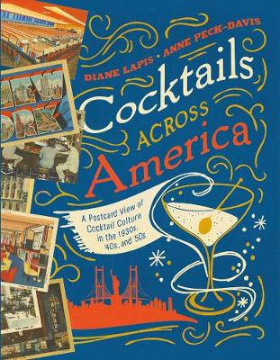Cocktails Across America - A Postcard View of Cocktail Culture in the 1930s, `40s, and `50s by Diane Lapis