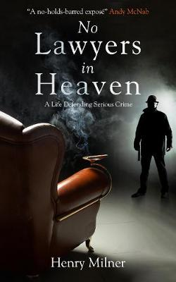 No Lawyers in Heaven: A Life Defending Serious Crime by Henry Milner