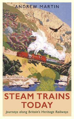 Steam Trains Today: Journeys Along Britain's Heritage Railways book