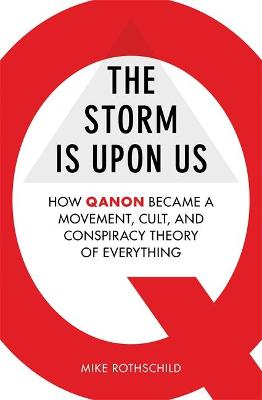 The Storm Is Upon Us: How QAnon Became a Movement, Cult, and Conspiracy Theory of Everything by Mike Rothschild