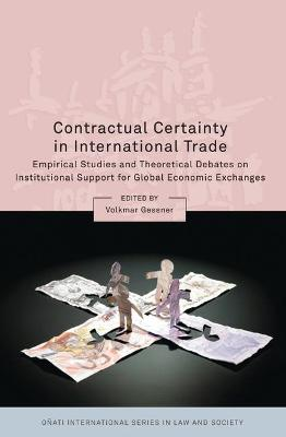 Contractual Certainty in International Trade: Empirical Studies and Theoretical Debates on Institutional Support for Global Economic Exchanges by Volkmar Gessner