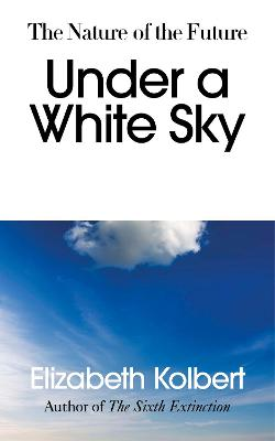 Under a White Sky: The Nature of the Future book
