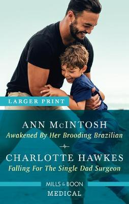 Awakened by Her Brooding Brazilian/Falling for the Single Dad Surgeon by Charlotte Hawkes