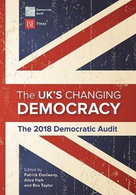 The UK's Changing Democracy: The 2018 Democratic Audit: 2018 by Alice Park