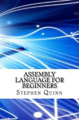 Assembly Language for Beginners by Stephen Quinn