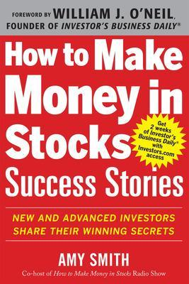 How to Make Money in Stocks Success Stories: New and Advanced Investors Share Their Winning Secrets by Investor's Business Daily