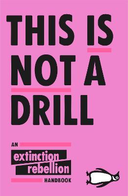 This Is Not A Drill: An Extinction Rebellion Handbook book
