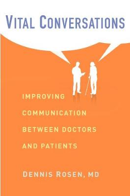 Vital Conversations: Improving Communication Between Doctors and Patients by Dennis Rosen