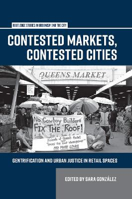 Contested Markets, Contested Cities: Gentrification and Urban Justice in Retail Spaces by Sara Gonzalez