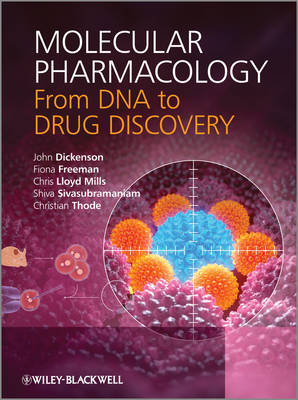 Molecular Pharmacology: from DNA to Drug Design by John Dickenson