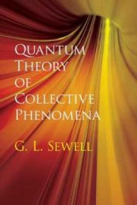 Quantum Theory of Collective Phenomena by G. L. Sewell