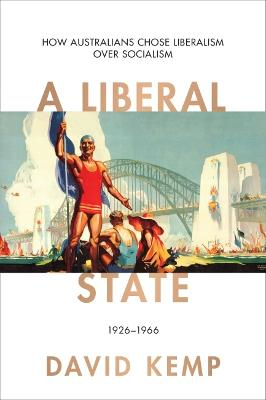 A Liberal State: How Australians Chose Liberalism over Socialism 1926-1966 book