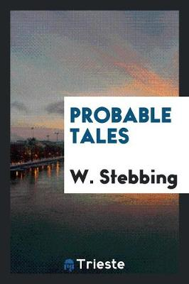 Probable Tales by W Stebbing