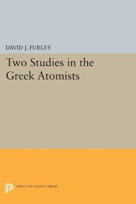 Two Studies in the Greek Atomists by David Furley