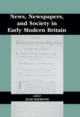 News, Newspapers and Society in Early Modern Britain by Joad Raymond
