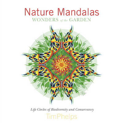 Nature Mandalas Wonders of the Garden by Timothy H. Phelps