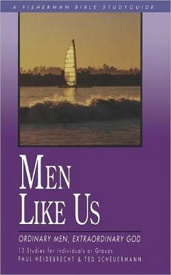 Men Like Us: Ordinary Men, Extraordinary God by Paul Henry Heidebrecht