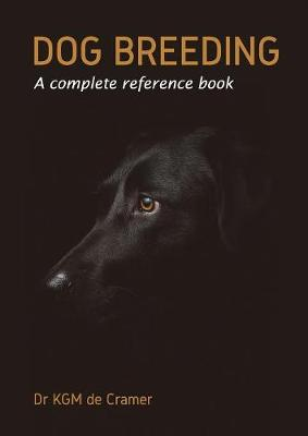 Dog Breeding: A complete reference book by Kurt de Cramer